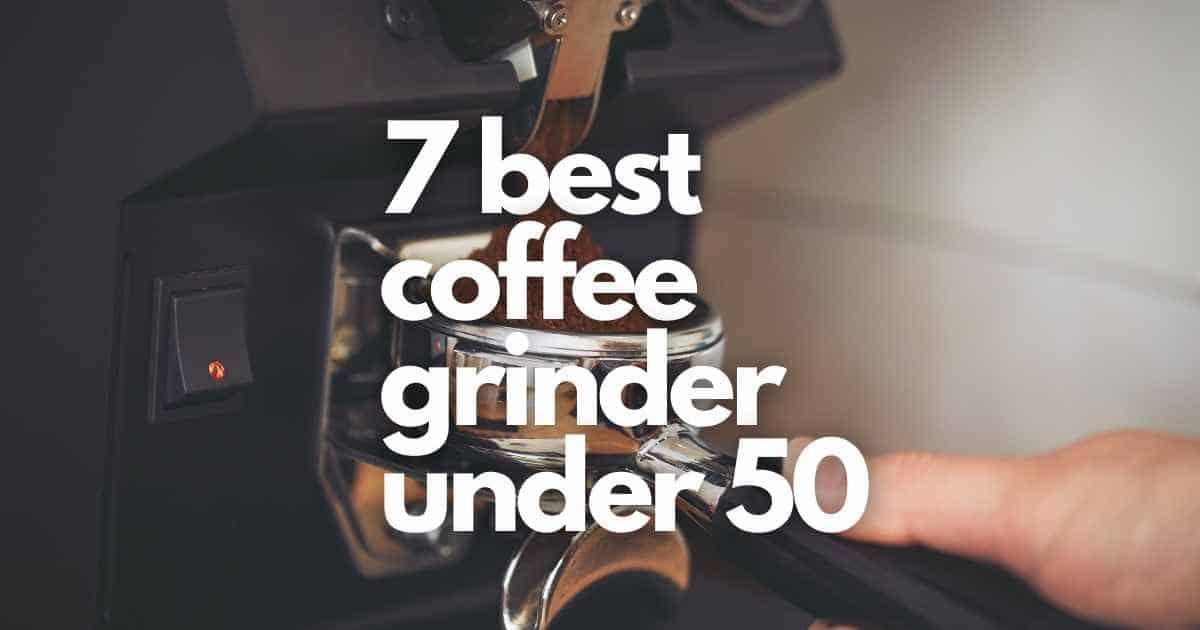 best coffee grinder under 50