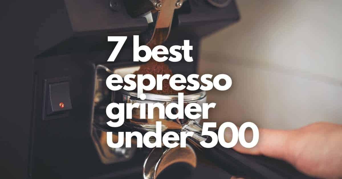 best espresso grinder under 500